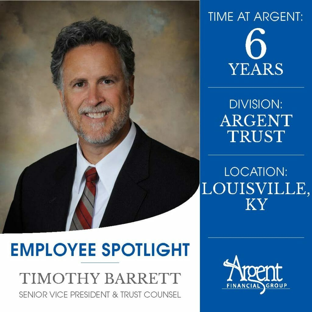 Argent Employee Spotlight graphic of Timothy Barrett, Senior Vice President and Trust Counsel, who has been with Argent Trust in Louisville Kentucky for 6 years.